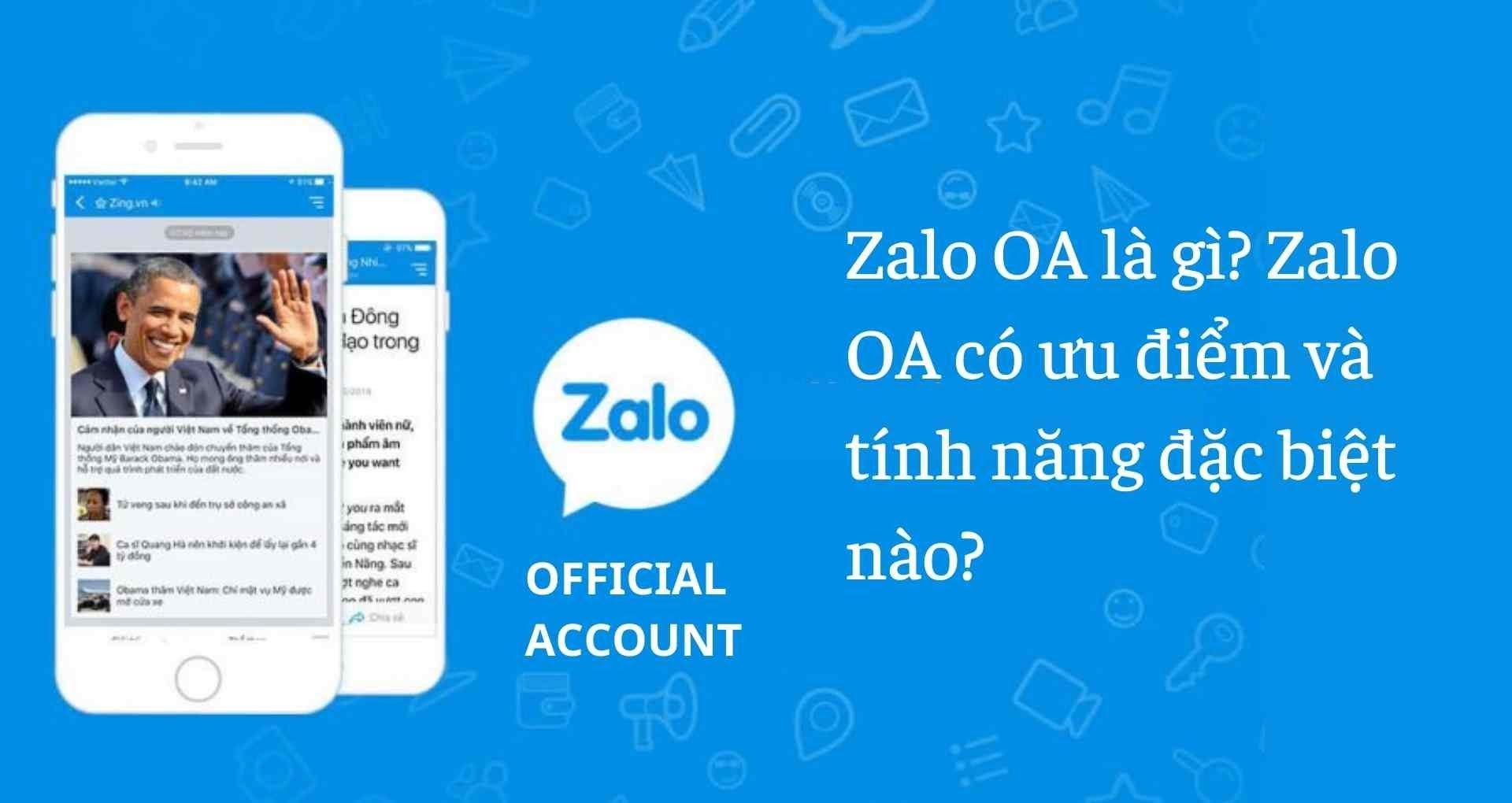 Zalo OA là gì? Zalo OA có ưu điểm và tính năng đặc biệt nào?